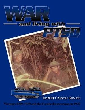 War and Living with PTSD: Vietnam 1969-1970 and the Cambodia Incursion in 1970