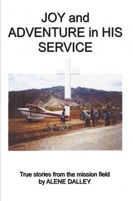 Joy and Adventure in His Service: True Stories From the Mission Field