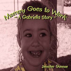 Mommy Goes to Work: A Gabriella Story