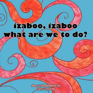 Izaboo, Izaboo, What Are We To Do