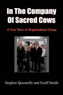 In the Company of Sacred Cows: A True Story of Organizational Change