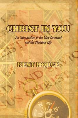 Christ in You: An Introduction to the New Covenant and the Christian Life