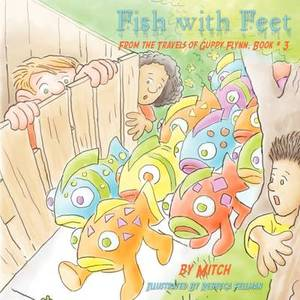Fish with Feet: From the Travels of Guppy Flynn, Book # 3