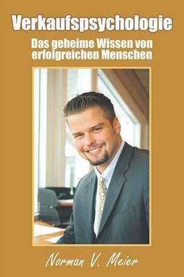 Verkaufspsychologie: Das Geheime Wissen Von Erfolgreichen Menschen