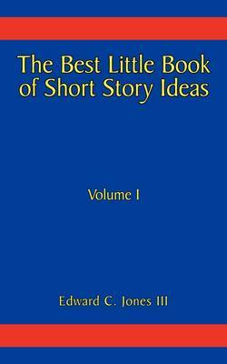 The Best Little Book of Short Story Ideas: Volume I