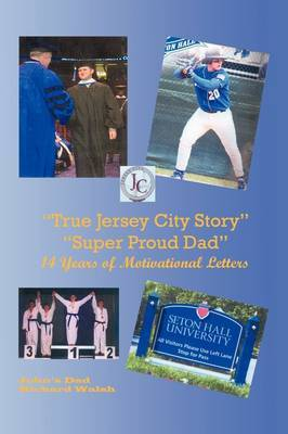 True Jersey City Story :  Super Proud Dad  14 Years of Motivational Letters