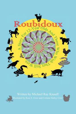 Roubidoux: A Story For 12-Year Olds And Those Who Wish They Still Were