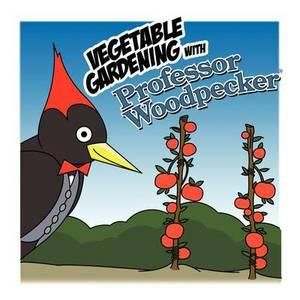 Vegetable Gardening with Professor Woodpecker