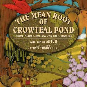 The Mean Root of Crowteal Pond: Inside a Hollow Oak Tree, Book #4