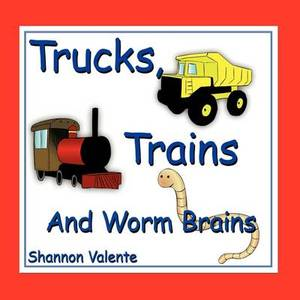 Trucks, Trains and Worm Brains