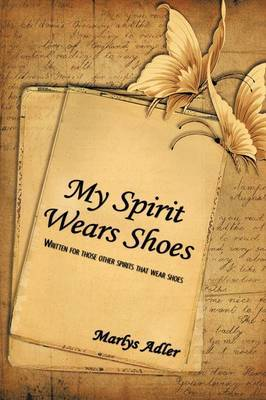 My Spirit Wears Shoes: Written for Those Other Spirits That Wear Shoes