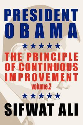 President Obama: & The Principle of Continuous Improvement - Volume 2
