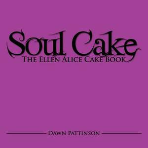 Soul Cake: The Ellen Alice Cake Book