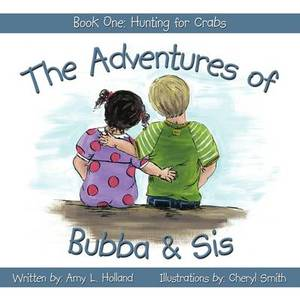 The Adventures of Bubba & Sis: Book One: Hunting for Crabs