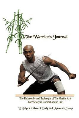 The Warrior's Journal: The Philosophy and Technique of The Martial Arts For Victory in Combat and in Life