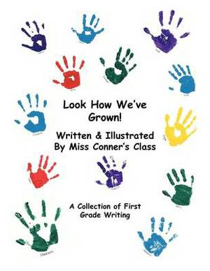 Look How We've Grown!: A Collection of First Grade Writing