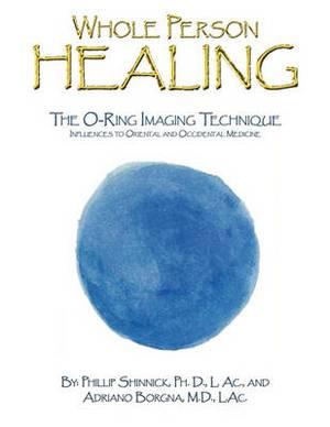 Whole Person Healing: The O-Ring Imaging Technique Influences to Oriental and Occidental Medicine