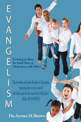 Evangelism: Learning to Share the Good News of Christ Jesus with Others