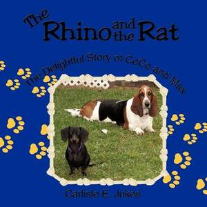 The Rhino and the Rat: The Delightful Story of CoCo and Max