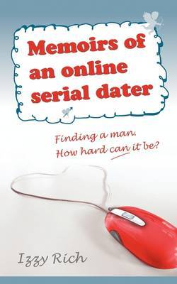 Memoirs of an Online Serial Dater: Finding a Man. How Hard Can it Be?