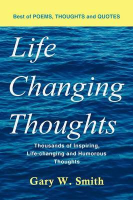 Life Changing Thoughts: Thousands of Inspiring, Life-changing, and Humorous Thoughts