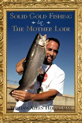 Solid Gold Fishing in The Mother Lode