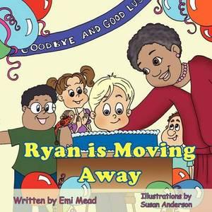 Ryan is Moving Away