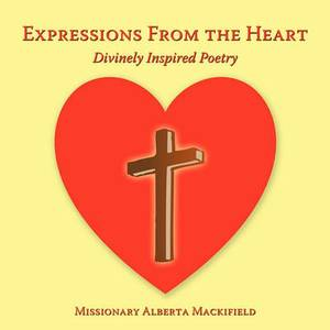 Expressions From the Heart: Divinely Inspired Poetry