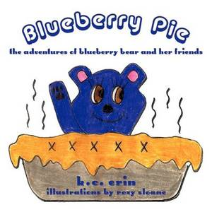 Blueberry Pie: The Adventures of Blueberry Bear and Her Friends