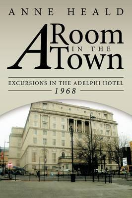A Room in the Town: Excursions in the Adelphi Hotel 1968
