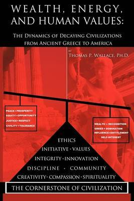 Wealth, Energy, and Human Values: The Dynamics of Decaying Civilizations from Ancient Greece to America