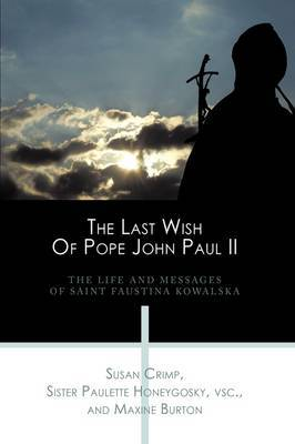 The Last Wish Of Pope John Paul II: The Life And Messages Of Saint Faustina Kowalska