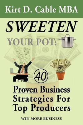 Sweeten Your Pot: Proven Business Strategies for Top Producers