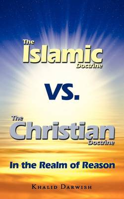 The Islamic Doctrine Vs. The Christian Doctrine: In the Realm of Reason