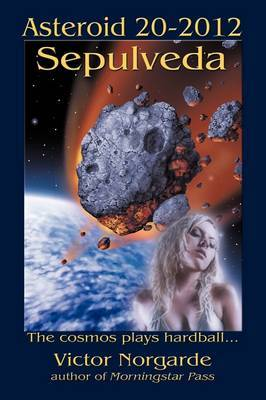 Asteroid 20-2012 Sepulveda: The Cosmos Plays Hardball ...