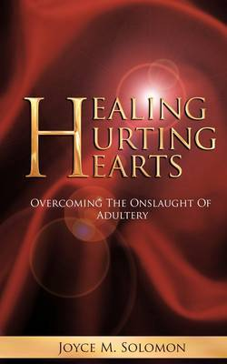 Healing Hurting Hearts: Surviving the Onslaught of Adultery