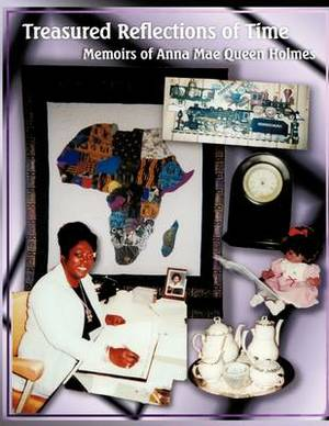 Treasured Reflections of Time: Memoirs of Anna Mae Queen Holmes