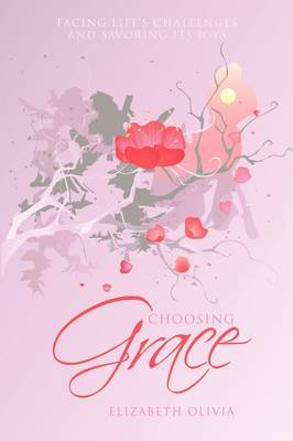 Choosing Grace: Facing Life's Challenges and Savoring Its Joys