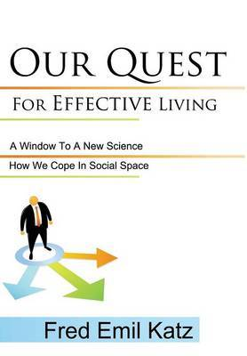 Our Quest For Effective Living: How We Cope In Social Space/ A Window To A New Science