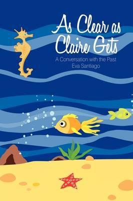 As Clear as Claire Gets: A Conversation with the Past