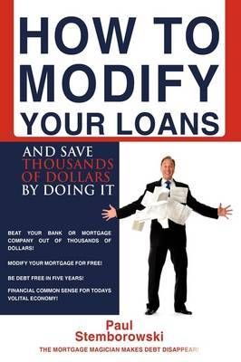 How to Modify Your Loans: And Save Thousands of Dollars by Doing It