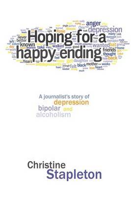Hoping for a Happy Ending: A Journalist's Story of Depression, Bipolar and Alcoholism