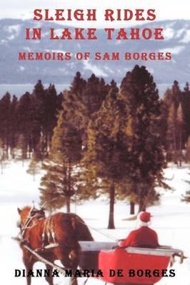 Sleigh Rides in Lake Tahoe: Memoirs of Sam Borges
