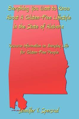 Everything You Want to Know About A Gluten-Free Lifestyle in the State of Alabama: Resource Information on Everyday Life for Gluten-Free People