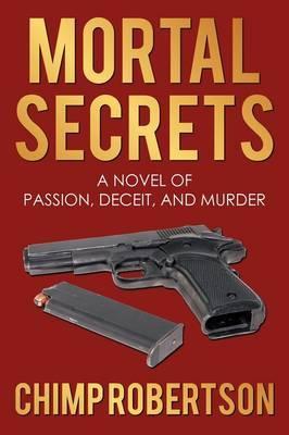 Mortal Secrets: A Novel of Passion, Deceit, and Murder