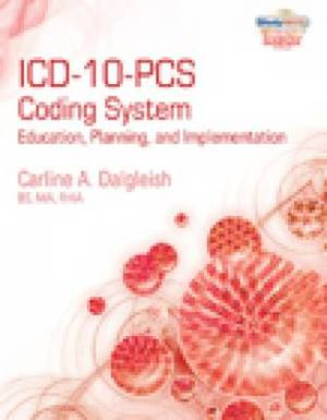 ICD-10-PCS Coding System: Education, Planning and Implementation