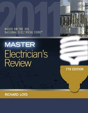 Master Electrician's Review: Based on the National Electrical Code: 2011
