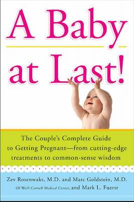 A Baby at Last!: The Couple's Complete Guide to Getting Pregnant - From Cutting-edge Treatments to Common-sense Wisdom