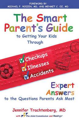 The Smart Parent's Guide to Getting Your Kids Through Checkups, Illnesses, and Accidents: Expert Answers to the Questions Parents Ask Most