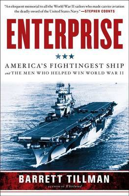 Enterprise: America's Fightingest Ship and the Men Who Helped Win WWII